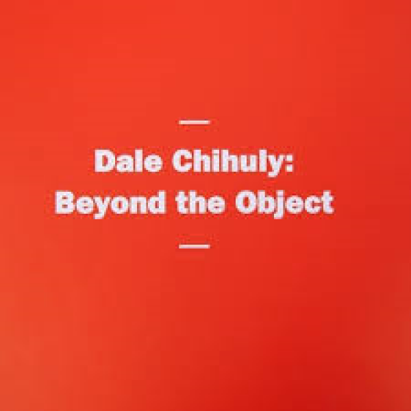 Dale Chihuly: Beyond the Object Catalogue